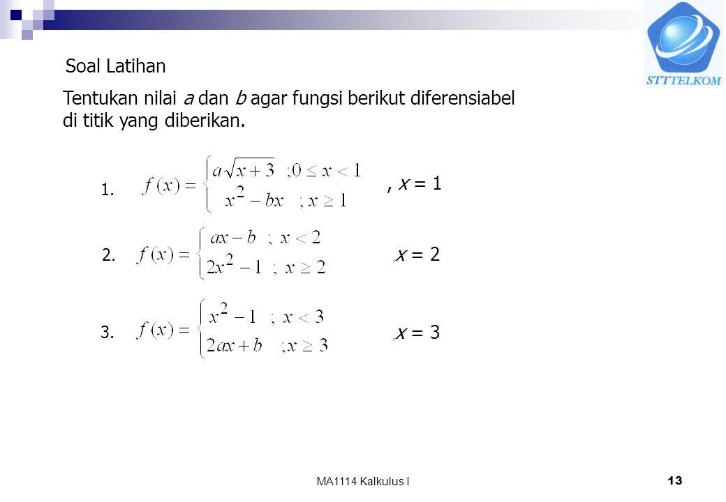 MA1114 Kalkulus I13 Soal Latihan Tentukan nilai a dan b agar fungsi berikut diferensiabel di titik yang diberikan., x = 1, x = 2, x = 3 1. 2. 3.