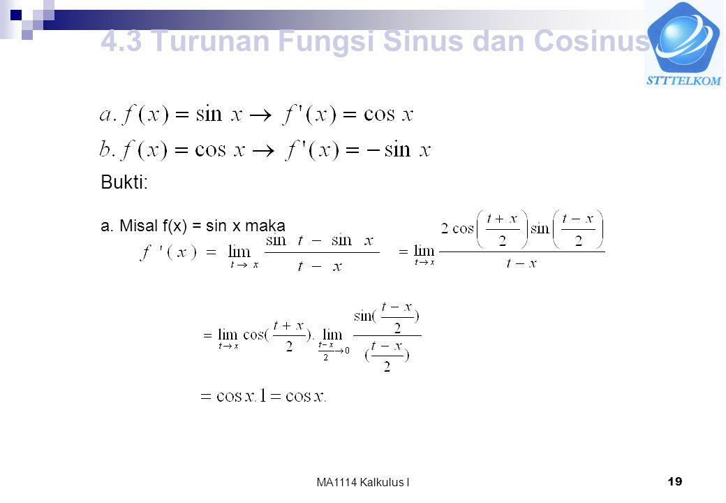 MA1114 Kalkulus I19 4.3 Turunan Fungsi Sinus dan Cosinus Bukti: a. Misal f(x) = sin x maka