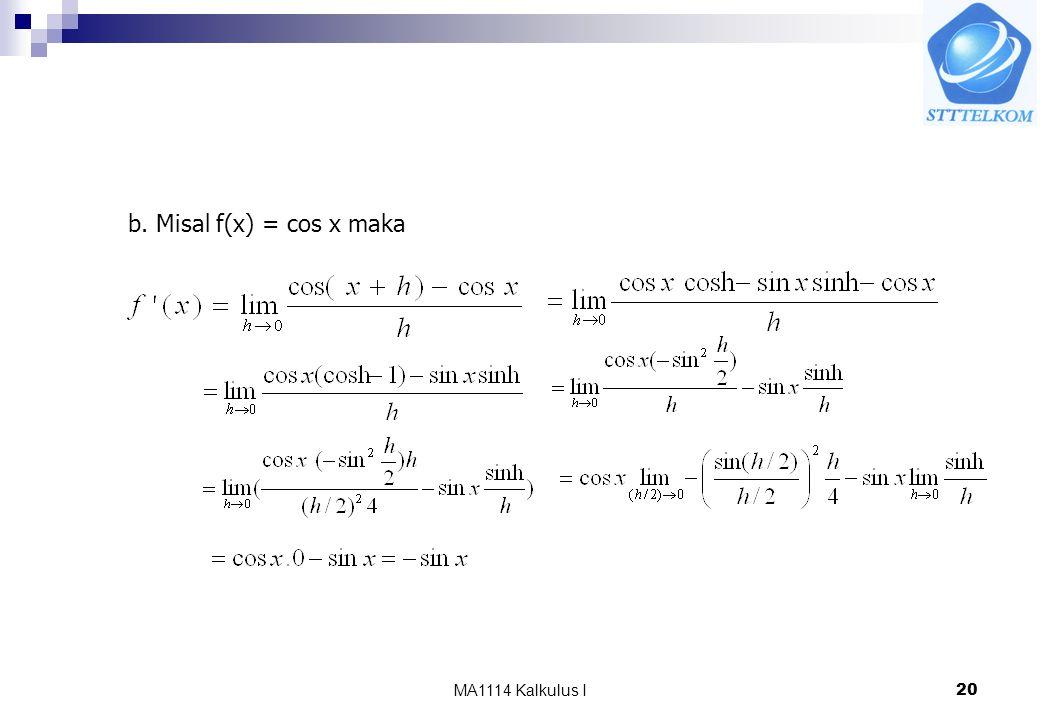 MA1114 Kalkulus I20 b. Misal f(x) = cos x maka