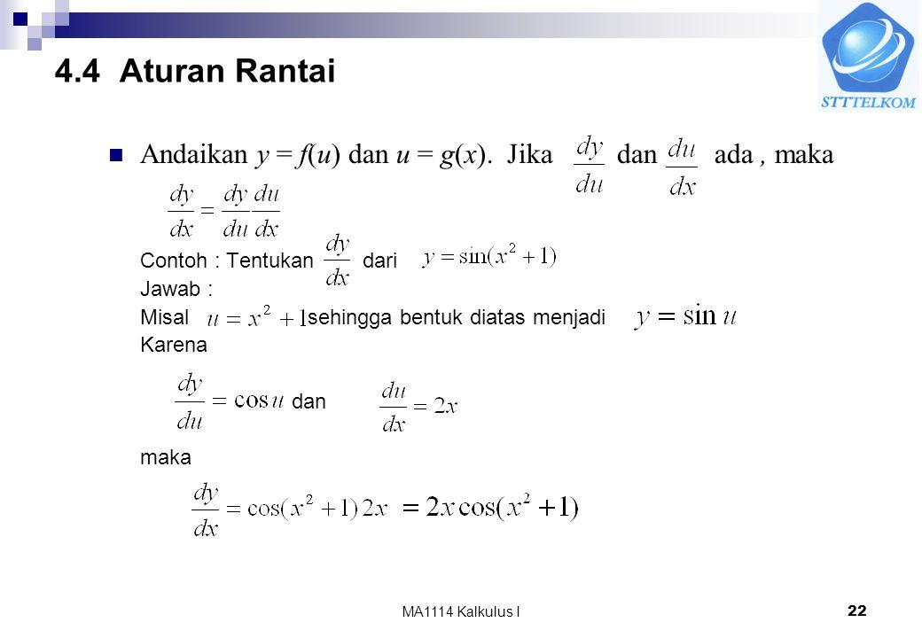MA1114 Kalkulus I22 4.4 Aturan Rantai Andaikan y = f(u) dan u = g(x). Jika dan ada, maka Contoh : Tentukan dari Jawab : Misal sehingga bentuk diatas m