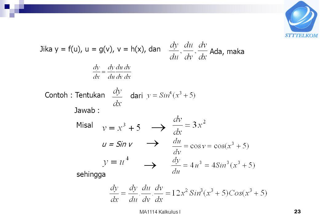 MA1114 Kalkulus I23 Jika y = f(u), u = g(v), v = h(x), dan Ada, maka Contoh : Tentukan dari Jawab : Misal u = Sin v sehingga