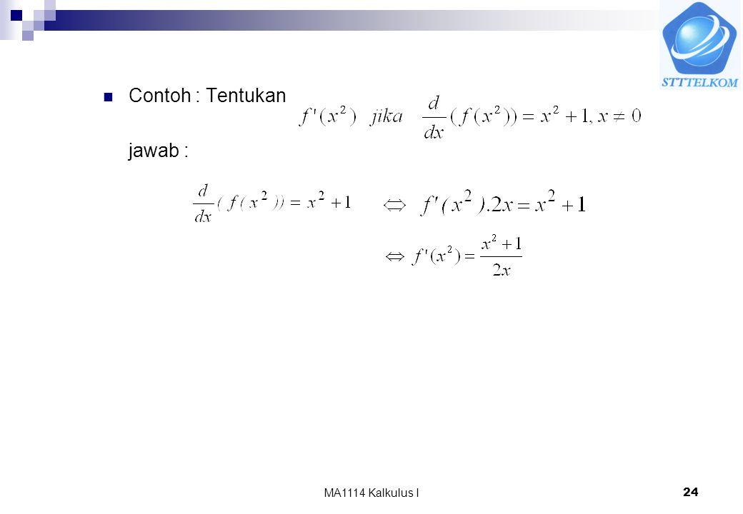 MA1114 Kalkulus I24 Contoh : Tentukan jawab :