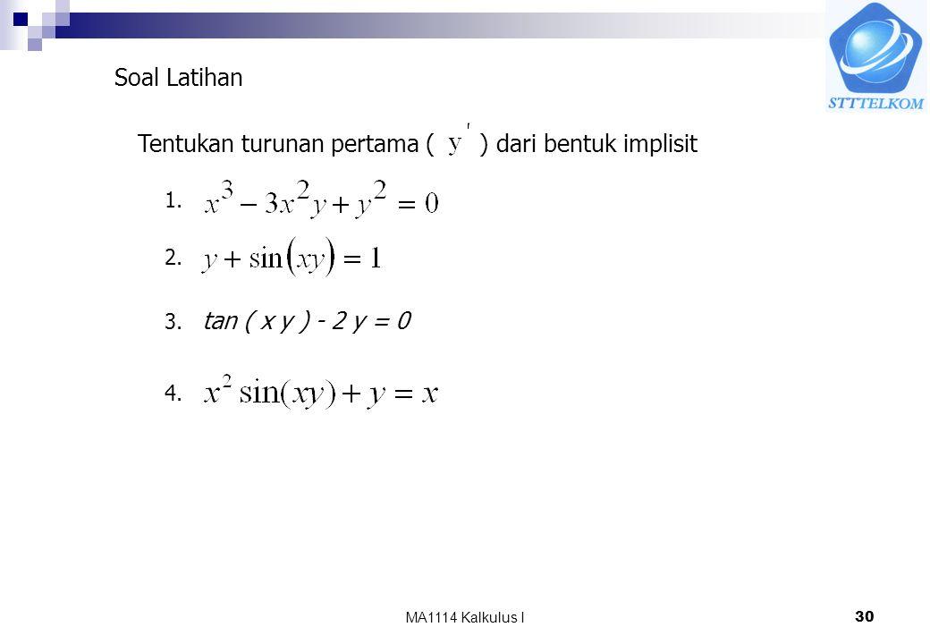 MA1114 Kalkulus I30 Tentukan turunan pertama ( ) dari bentuk implisit tan ( x y ) - 2 y = 0 Soal Latihan 1.
