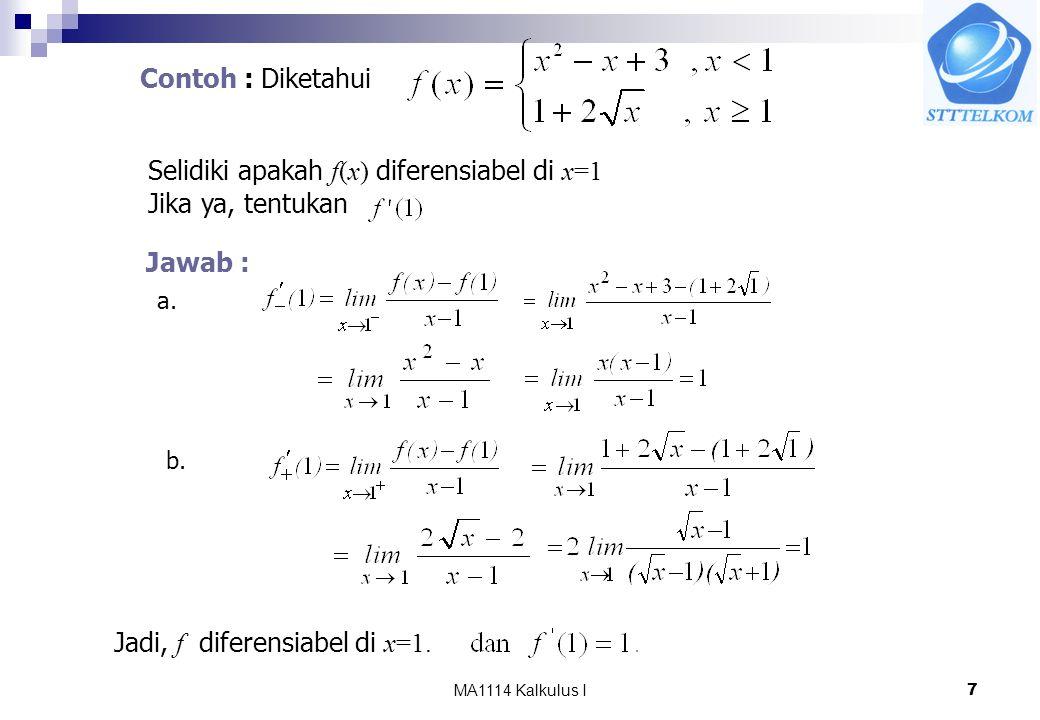 MA1114 Kalkulus I7 Contoh : Diketahui Selidiki apakah f(x) diferensiabel di x=1 Jika ya, tentukan Jawab : a. b. Jadi, f diferensiabel di x=1.