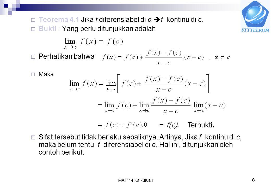 MA1114 Kalkulus I8  Teorema 4.1 Jika f diferensiabel di c  f kontinu di c.  Bukti : Yang perlu ditunjukkan adalah  Perhatikan bahwa  Maka  Sifat