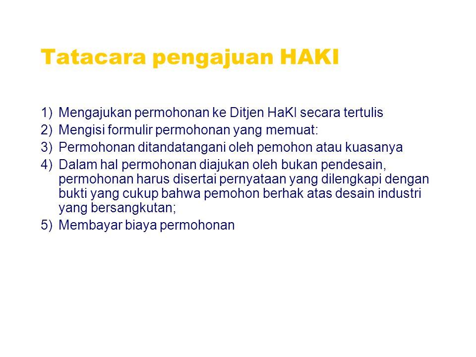 Tatacara pengajuan HAKI 1)Mengajukan permohonan ke Ditjen HaKI secara tertulis 2)Mengisi formulir permohonan yang memuat: 3)Permohonan ditandatangani