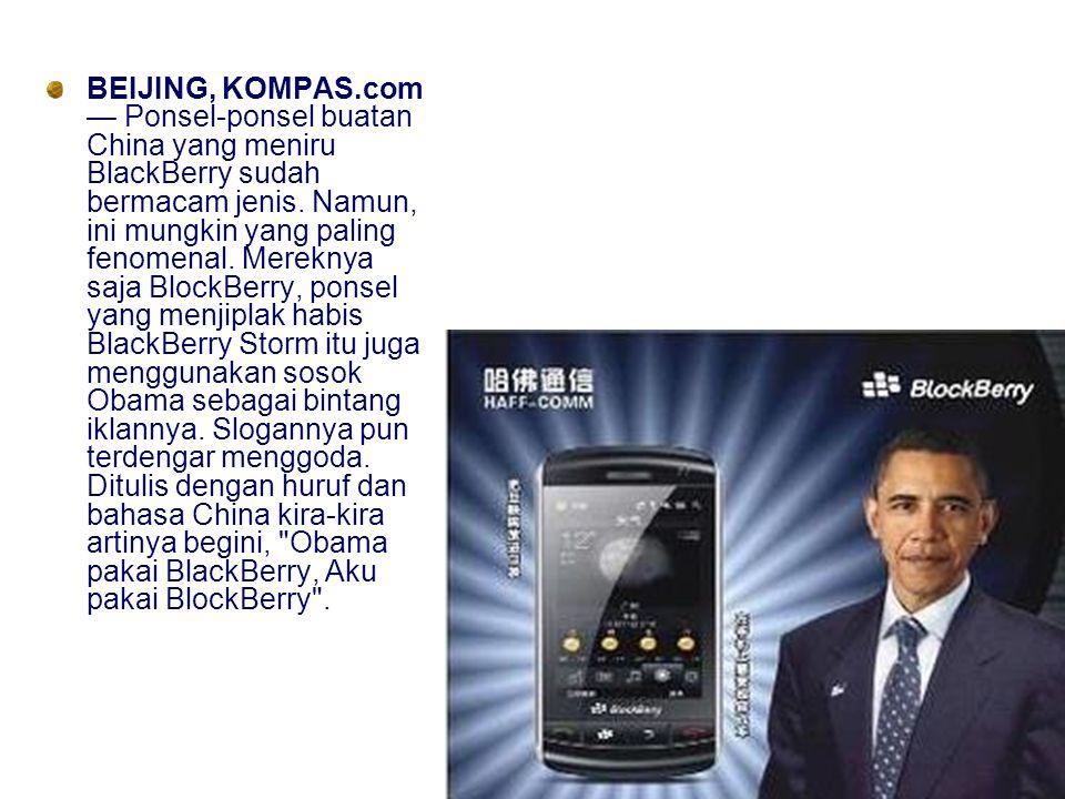 BEIJING, KOMPAS.com — Ponsel-ponsel buatan China yang meniru BlackBerry sudah bermacam jenis. Namun, ini mungkin yang paling fenomenal. Mereknya saja