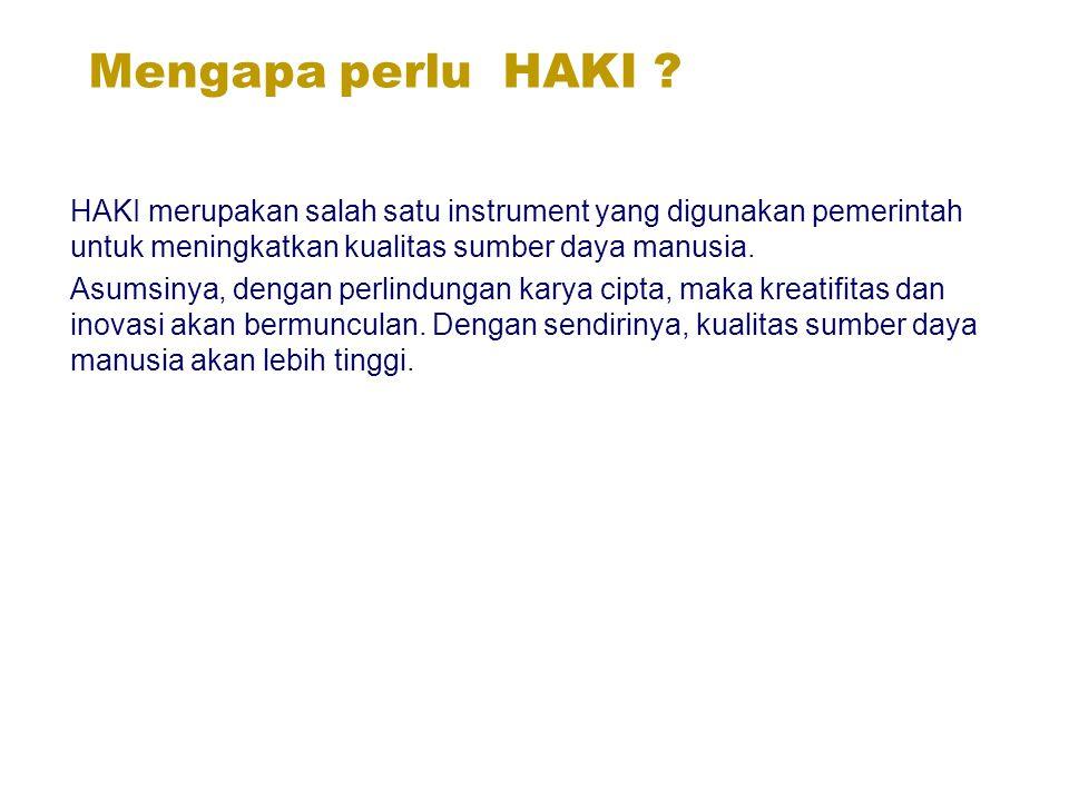 Mengapa perlu HAKI ? HAKI merupakan salah satu instrument yang digunakan pemerintah untuk meningkatkan kualitas sumber daya manusia. Asumsinya, dengan
