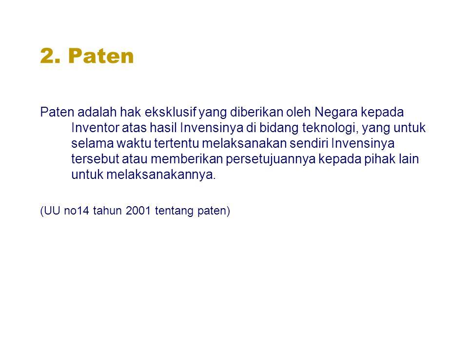 2. Paten Paten adalah hak eksklusif yang diberikan oleh Negara kepada Inventor atas hasil Invensinya di bidang teknologi, yang untuk selama waktu tert