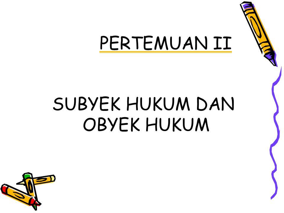PERTEMUAN II SUBYEK HUKUM DAN OBYEK HUKUM