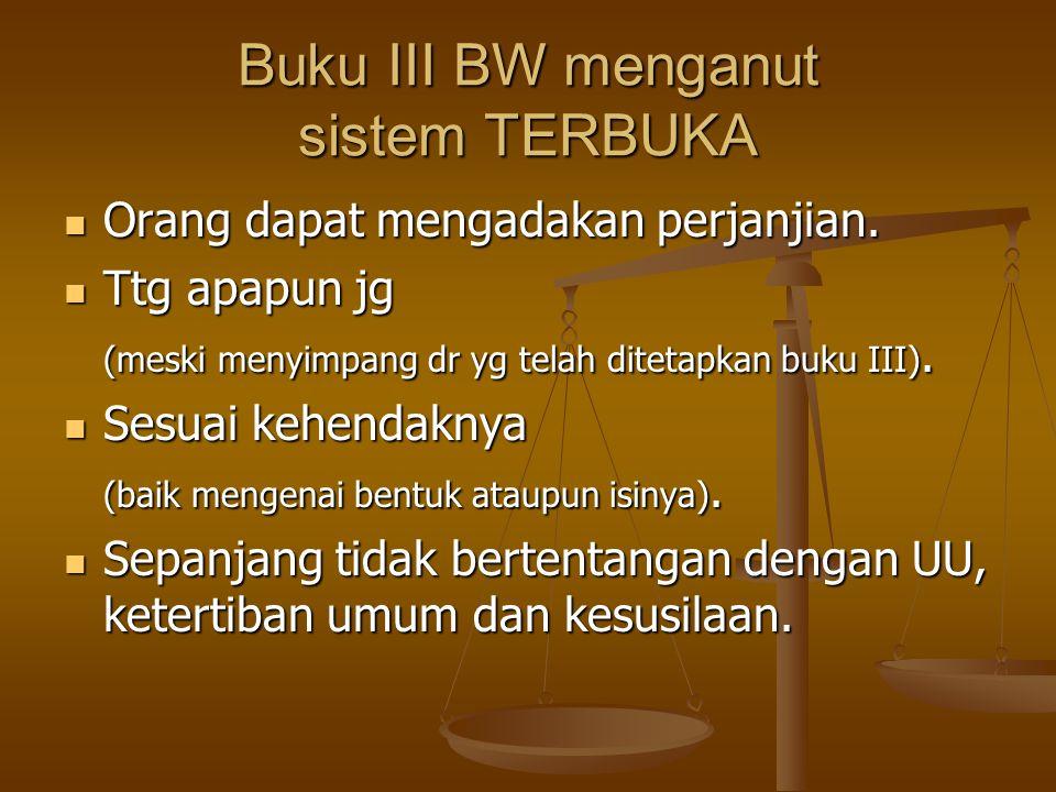 Buku III BW menganut sistem TERBUKA Orang dapat mengadakan perjanjian. Orang dapat mengadakan perjanjian. Ttg apapun jg Ttg apapun jg (meski menyimpan