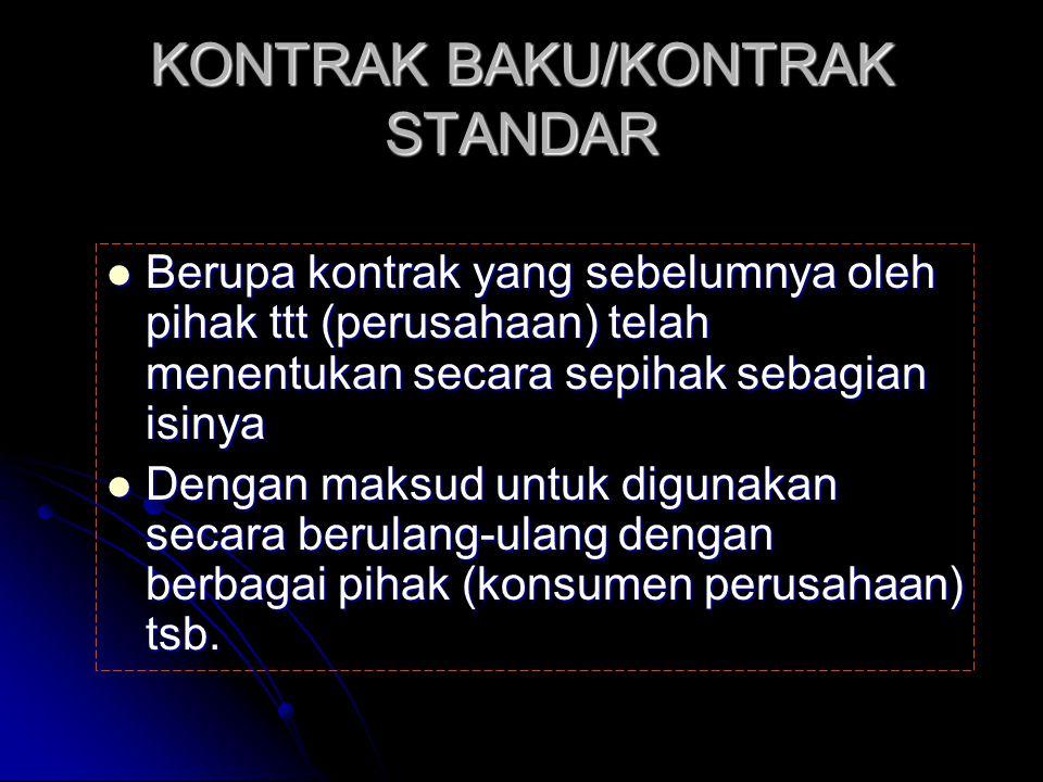 KONTRAK BAKU/KONTRAK STANDAR Berupa kontrak yang sebelumnya oleh pihak ttt (perusahaan) telah menentukan secara sepihak sebagian isinya Berupa kontrak