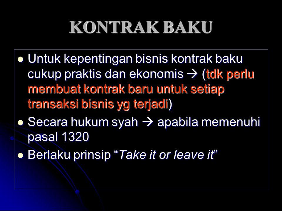 KONTRAK BAKU Untuk kepentingan bisnis kontrak baku cukup praktis dan ekonomis  (tdk perlu membuat kontrak baru untuk setiap transaksi bisnis yg terja