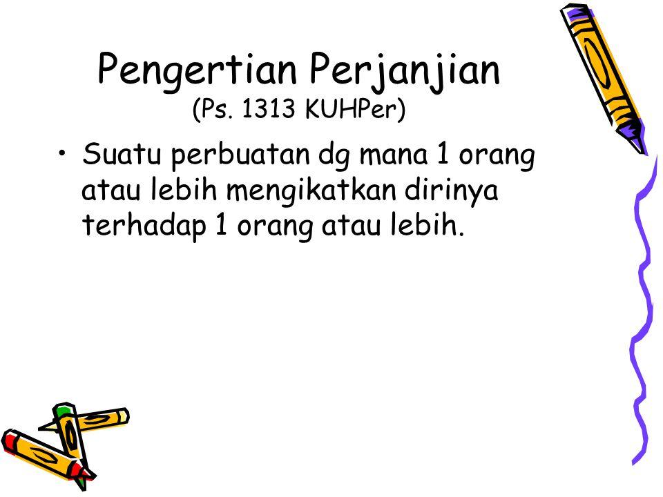 Pengertian Perjanjian (Ps. 1313 KUHPer) Suatu perbuatan dg mana 1 orang atau lebih mengikatkan dirinya terhadap 1 orang atau lebih.