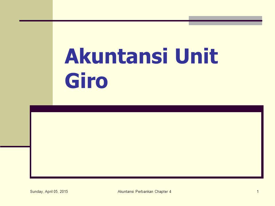 Sunday, April 05, 2015 Akuntansi Perbankan Chapter 41 Akuntansi Unit Giro