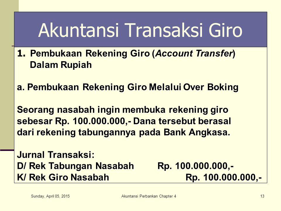 Sunday, April 05, 2015 Akuntansi Perbankan Chapter 413 Akuntansi Transaksi Giro Pembukaan Rekening Giro (Account Transfer) 1. Pembukaan Rekening Giro