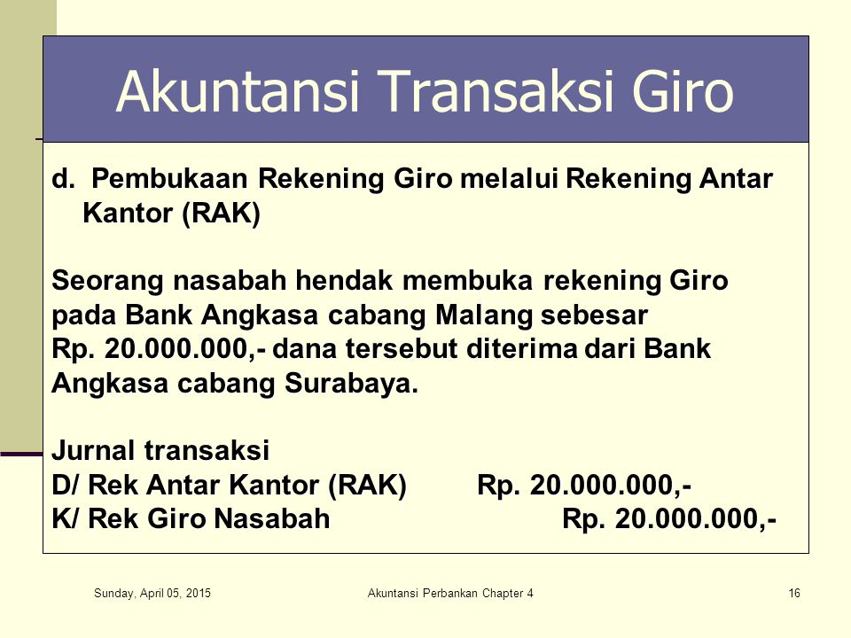 Sunday, April 05, 2015 Akuntansi Perbankan Chapter 416 Akuntansi Transaksi Giro d. Pembukaan Rekening Giro melalui Rekening Antar Kantor (RAK) Kantor