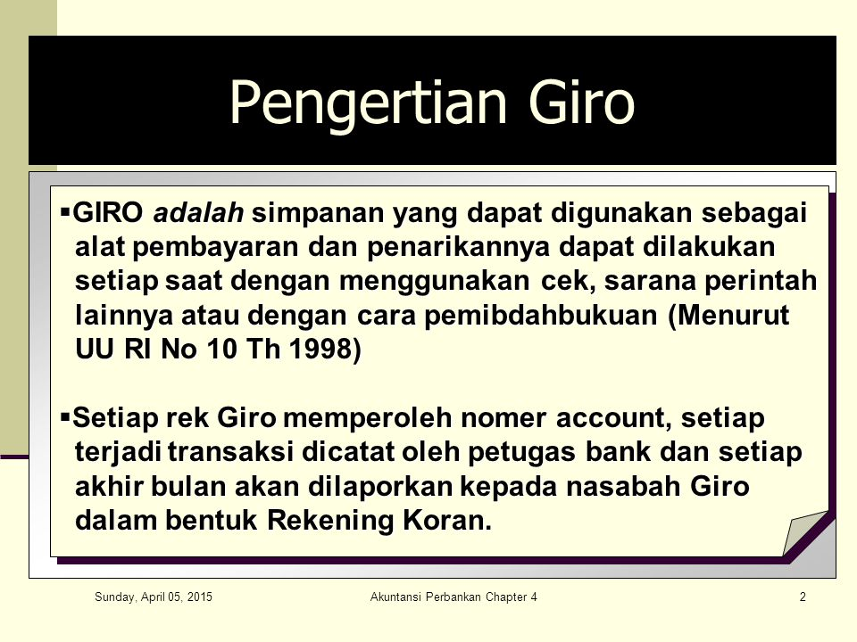 Sunday, April 05, 2015 Akuntansi Perbankan Chapter 42 Pengertian Giro  GIRO adalah simpanan yang dapat digunakan sebagai alat pembayaran dan penarika