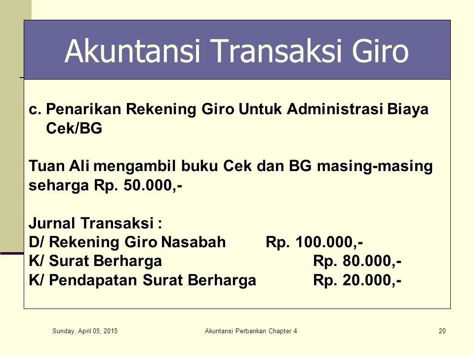 Sunday, April 05, 2015 Akuntansi Perbankan Chapter 420 Akuntansi Transaksi Giro c. Penarikan Rekening Giro Untuk Administrasi Biaya Cek/BG Cek/BG Tuan