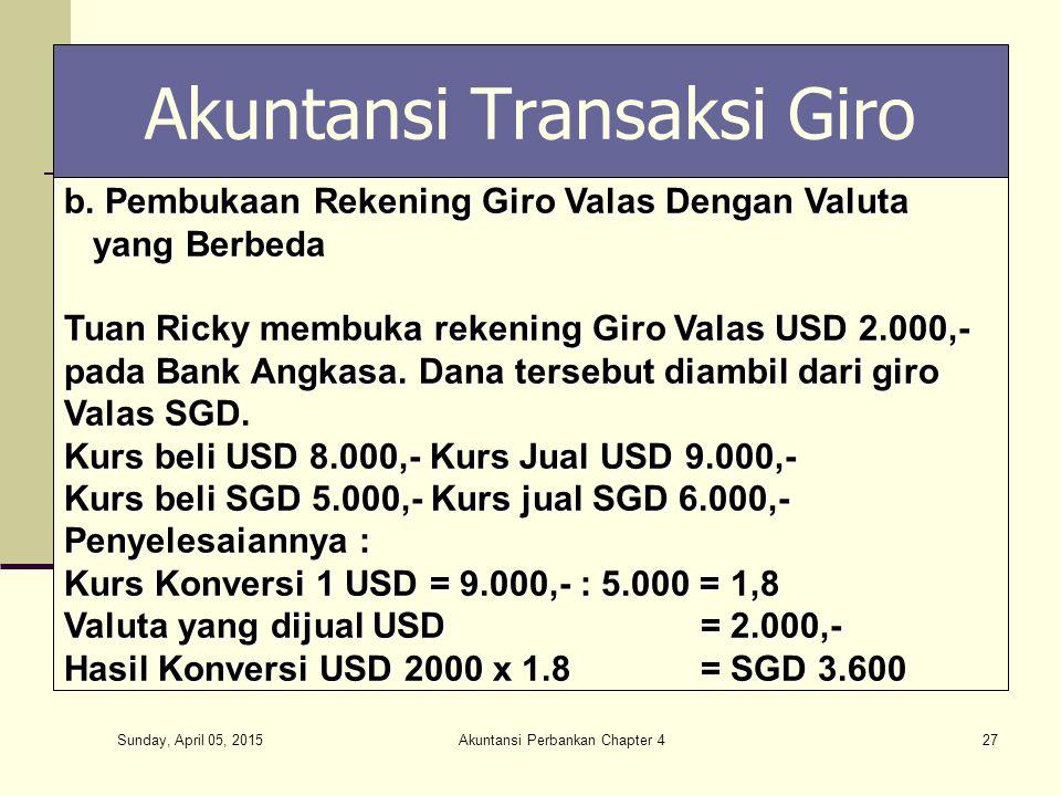 Sunday, April 05, 2015 Akuntansi Perbankan Chapter 427 Akuntansi Transaksi Giro b. Pembukaan Rekening Giro Valas Dengan Valuta yang Berbeda yang Berbe