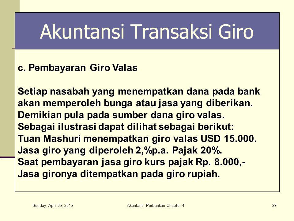 Sunday, April 05, 2015 Akuntansi Perbankan Chapter 429 Akuntansi Transaksi Giro c. Pembayaran Giro Valas Setiap nasabah yang menempatkan dana pada ban