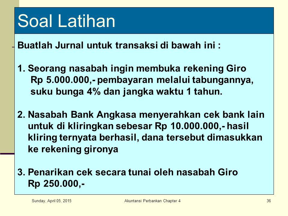 Sunday, April 05, 2015 Akuntansi Perbankan Chapter 436 Soal Latihan Buatlah Jurnal untuk transaksi di bawah ini : 1. Seorang nasabah ingin membuka rek