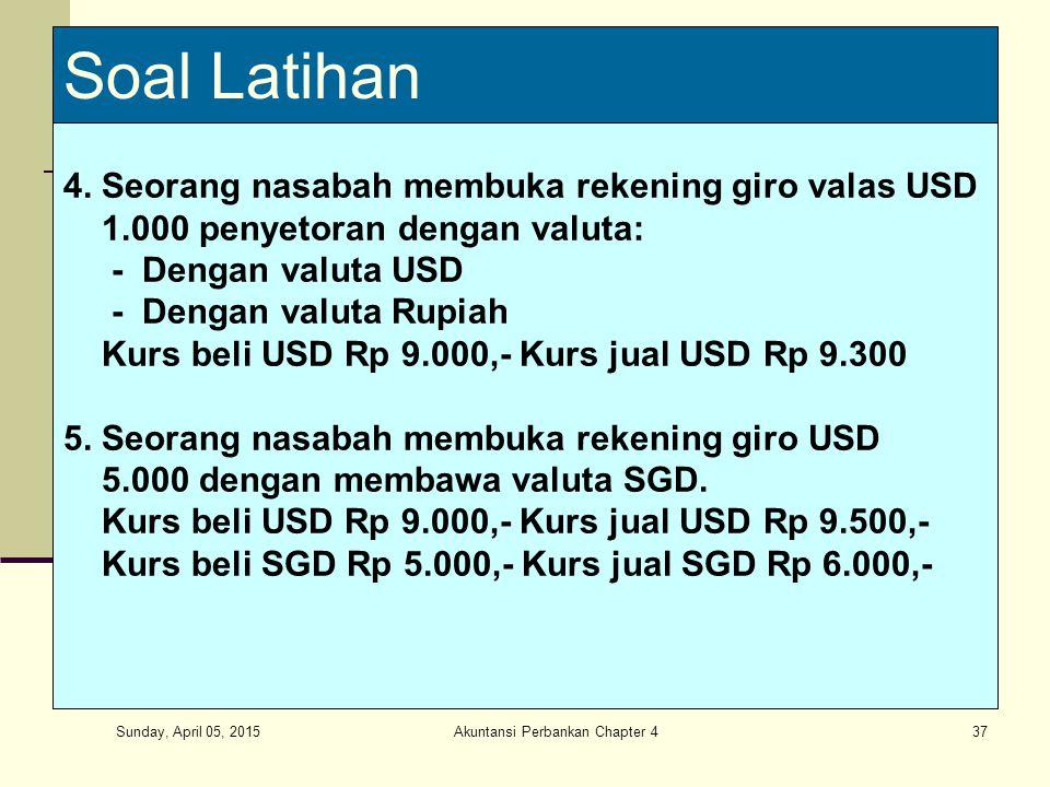 Sunday, April 05, 2015 Akuntansi Perbankan Chapter 437 Soal Latihan 4. Seorang nasabah membuka rekening giro valas USD 1.000 penyetoran dengan valuta: