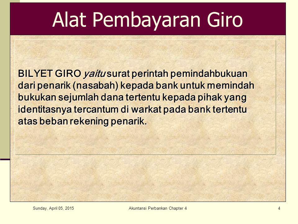 Sunday, April 05, 2015 Akuntansi Perbankan Chapter 44 Alat Pembayaran Giro BILYET GIRO yaitu surat perintah pemindahbukuan dari penarik (nasabah) kepa