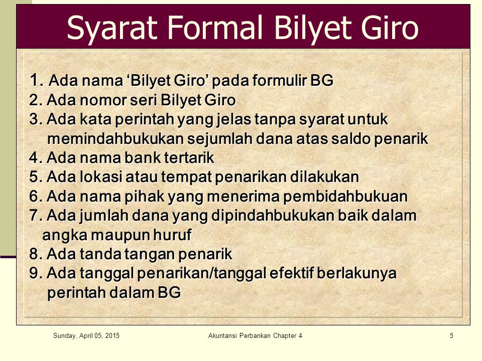 Sunday, April 05, 2015 Akuntansi Perbankan Chapter 45 Syarat Formal Bilyet Giro 1. Ada nama 'Bilyet Giro' pada formulir BG 2. Ada nomor seri Bilyet Gi