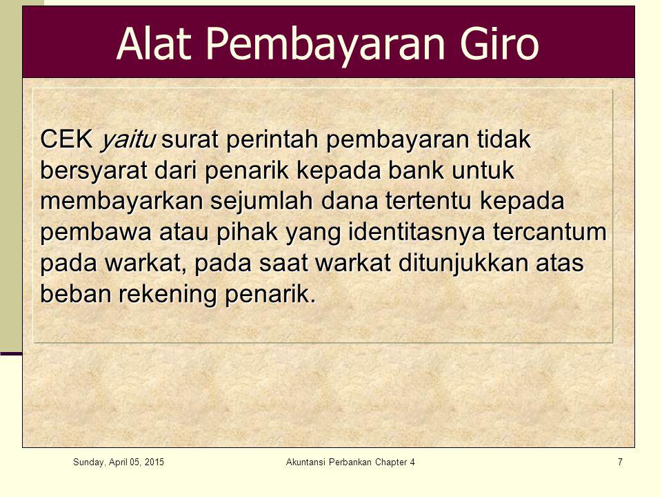 Sunday, April 05, 2015 Akuntansi Perbankan Chapter 47 Alat Pembayaran Giro CEK yaitu surat perintah pembayaran tidak bersyarat dari penarik kepada ban