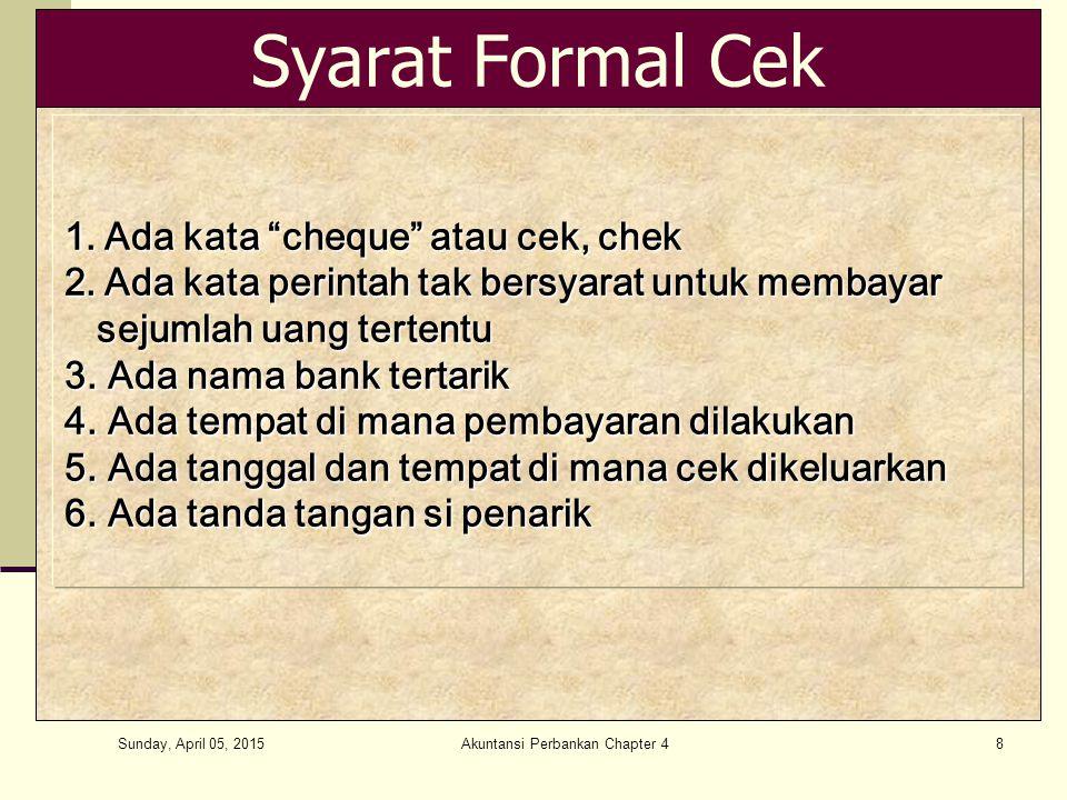 """Sunday, April 05, 2015 Akuntansi Perbankan Chapter 48 Syarat Formal Cek 1.Ada kata """"cheque"""" atau cek, chek 2.Ada kata perintah tak bersyarat untuk mem"""