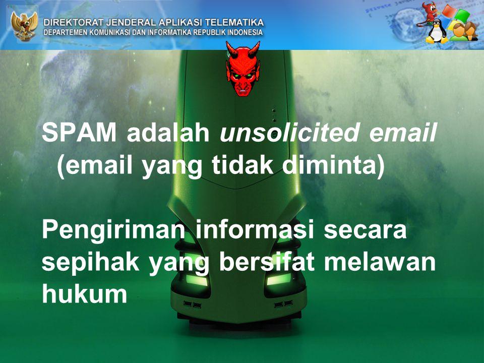 SPAM adalah unsolicited email (email yang tidak diminta) Pengiriman informasi secara sepihak yang bersifat melawan hukum