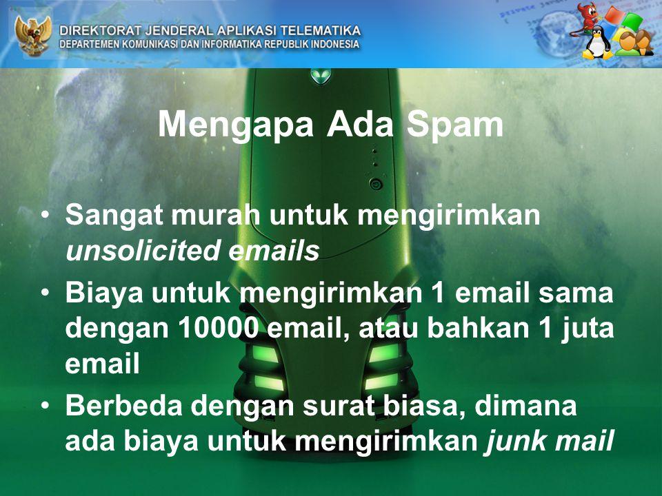 Mengapa Ada Spam Sangat murah untuk mengirimkan unsolicited emails Biaya untuk mengirimkan 1 email sama dengan 10000 email, atau bahkan 1 juta email Berbeda dengan surat biasa, dimana ada biaya untuk mengirimkan junk mail