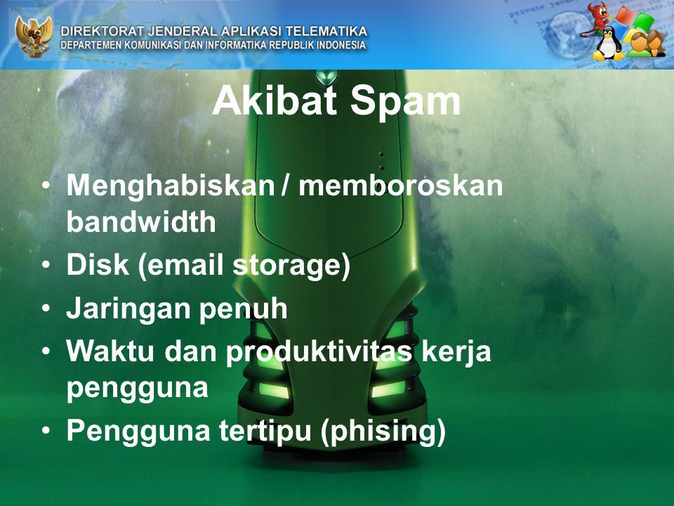 Akibat Spam Menghabiskan / memboroskan bandwidth Disk (email storage) Jaringan penuh Waktu dan produktivitas kerja pengguna Pengguna tertipu (phising)