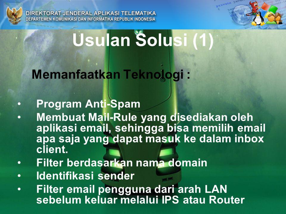 Usulan Solusi (1) Memanfaatkan Teknologi : Program Anti-Spam Membuat Mail-Rule yang disediakan oleh aplikasi email, sehingga bisa memilih email apa saja yang dapat masuk ke dalam inbox client.