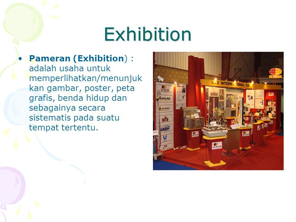 Exhibition Pameran (Exhibition) : adalah usaha untuk memperlihatkan/menunjuk kan gambar, poster, peta grafis, benda hidup dan sebagainya secara sistem