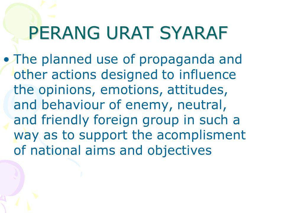 PERANG URAT SYARAF The planned use of propaganda and other actions designed to influence the opinions, emotions, attitudes, and behaviour of enemy, ne