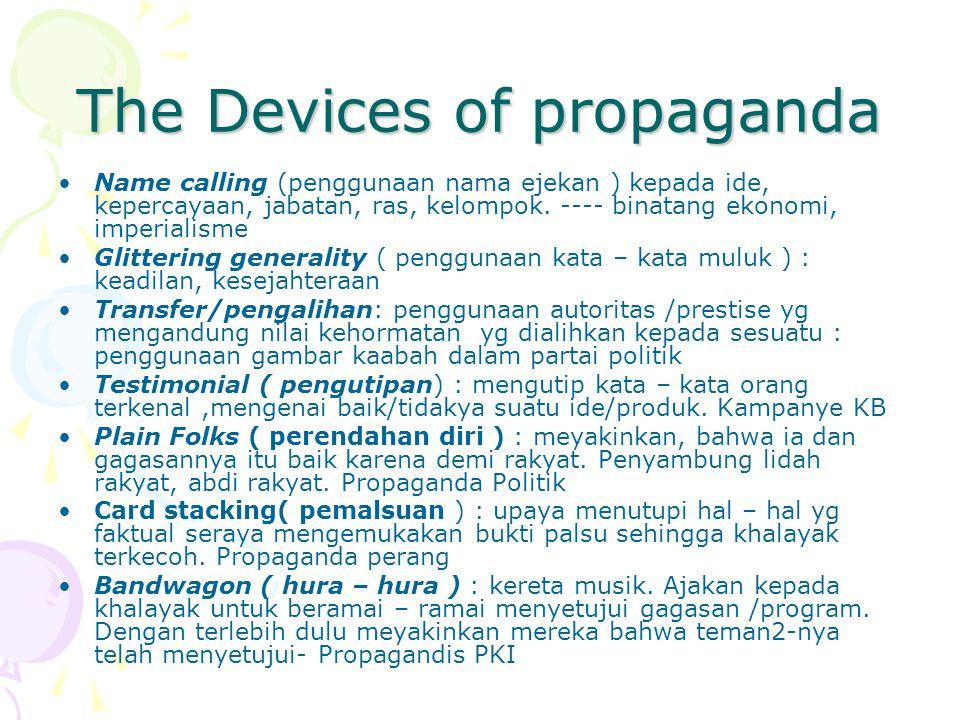 The Devices of propaganda Name calling (penggunaan nama ejekan ) kepada ide, kepercayaan, jabatan, ras, kelompok. ---- binatang ekonomi, imperialisme