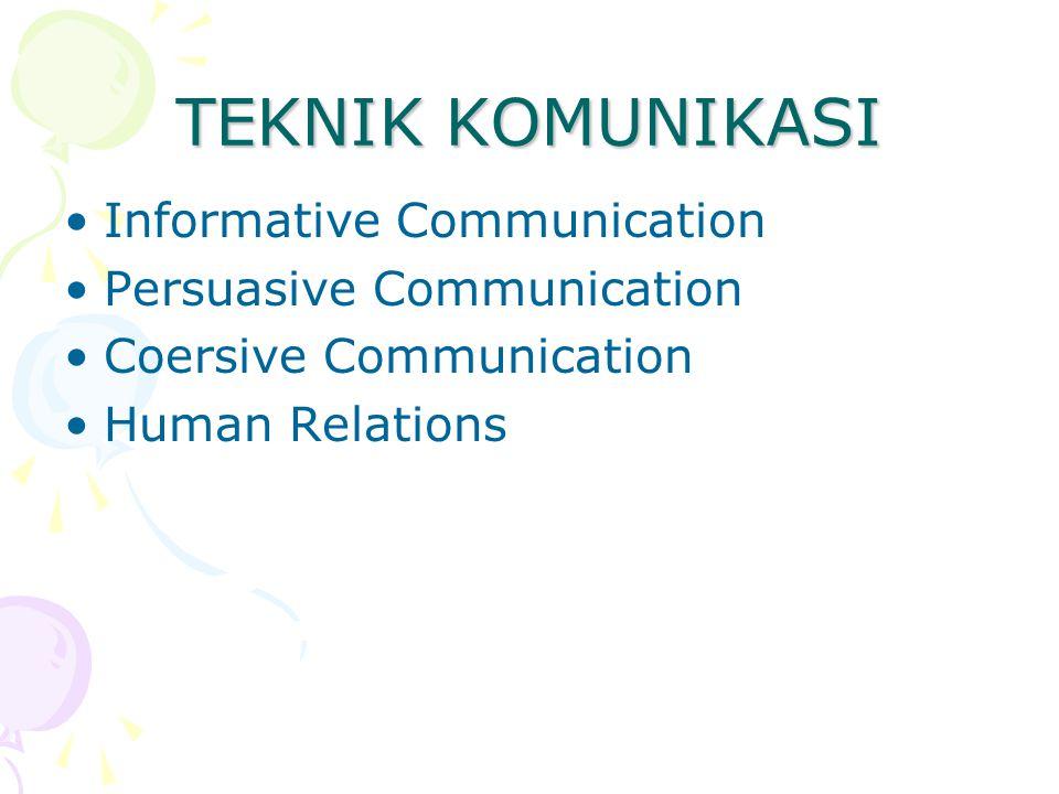 TEKNIK KOMUNIKASI Informative Communication Persuasive Communication Coersive Communication Human Relations