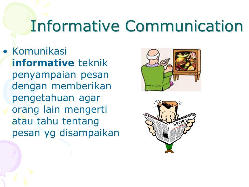 Informative Communication Komunikasi informative teknik penyampaian pesan dengan memberikan pengetahuan agar orang lain mengerti atau tahu tentang pes