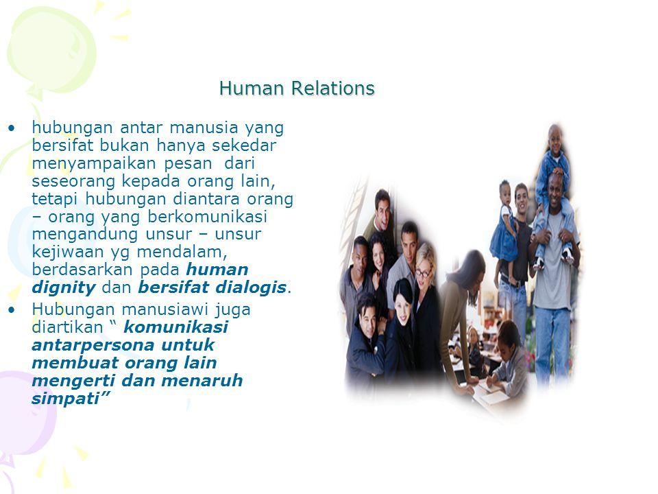 Human Relations hubungan antar manusia yang bersifat bukan hanya sekedar menyampaikan pesan dari seseorang kepada orang lain, tetapi hubungan diantara