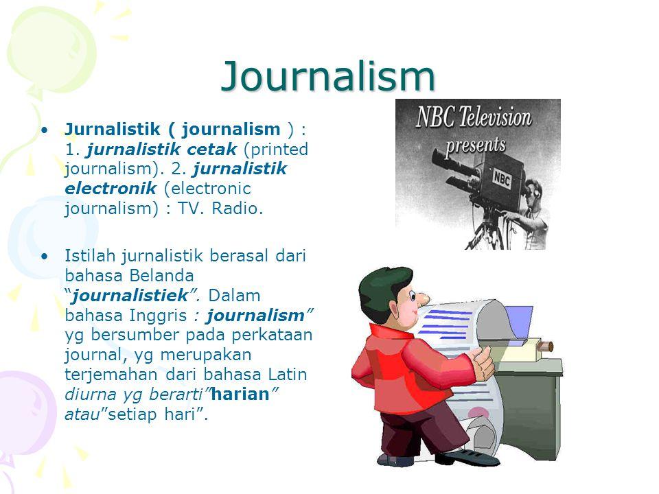 Journalism Jurnalistik ( journalism ) : 1. jurnalistik cetak (printed journalism). 2. jurnalistik electronik (electronic journalism) : TV. Radio. Isti