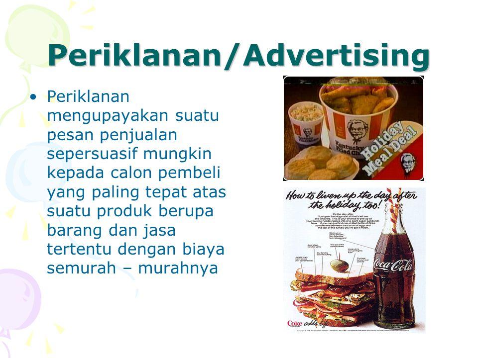 Periklanan/Advertising Periklanan mengupayakan suatu pesan penjualan sepersuasif mungkin kepada calon pembeli yang paling tepat atas suatu produk beru