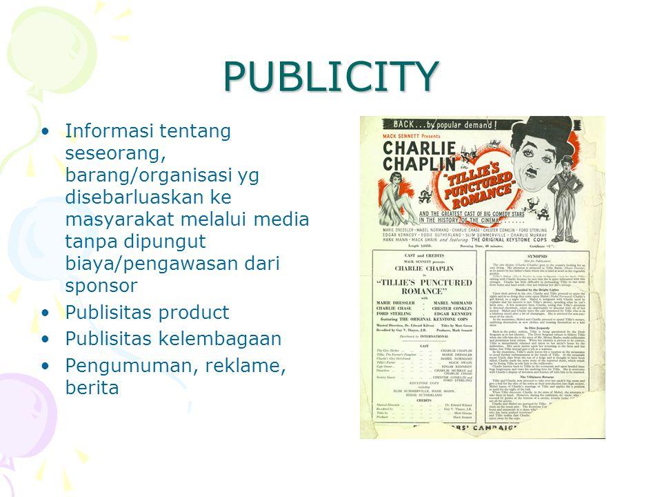 PUBLICITY Informasi tentang seseorang, barang/organisasi yg disebarluaskan ke masyarakat melalui media tanpa dipungut biaya/pengawasan dari sponsor Pu