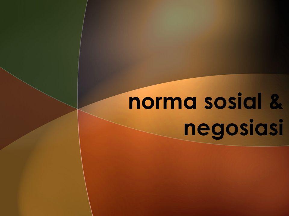 norma sosial & negosiasi