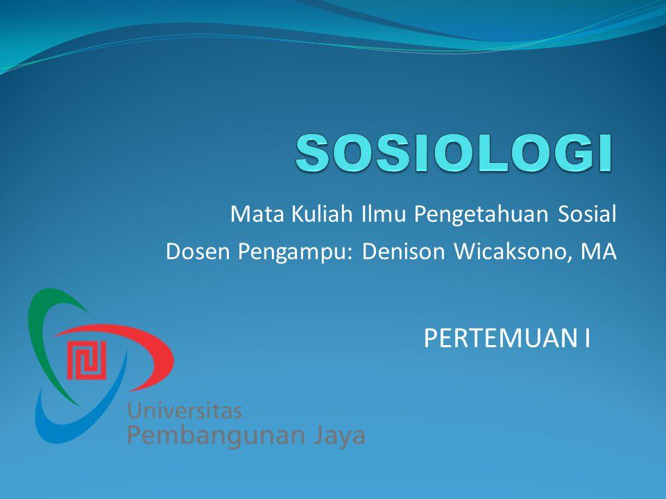 Mata Kuliah Ilmu Pengetahuan Sosial Dosen Pengampu: Denison Wicaksono, MA PERTEMUAN I