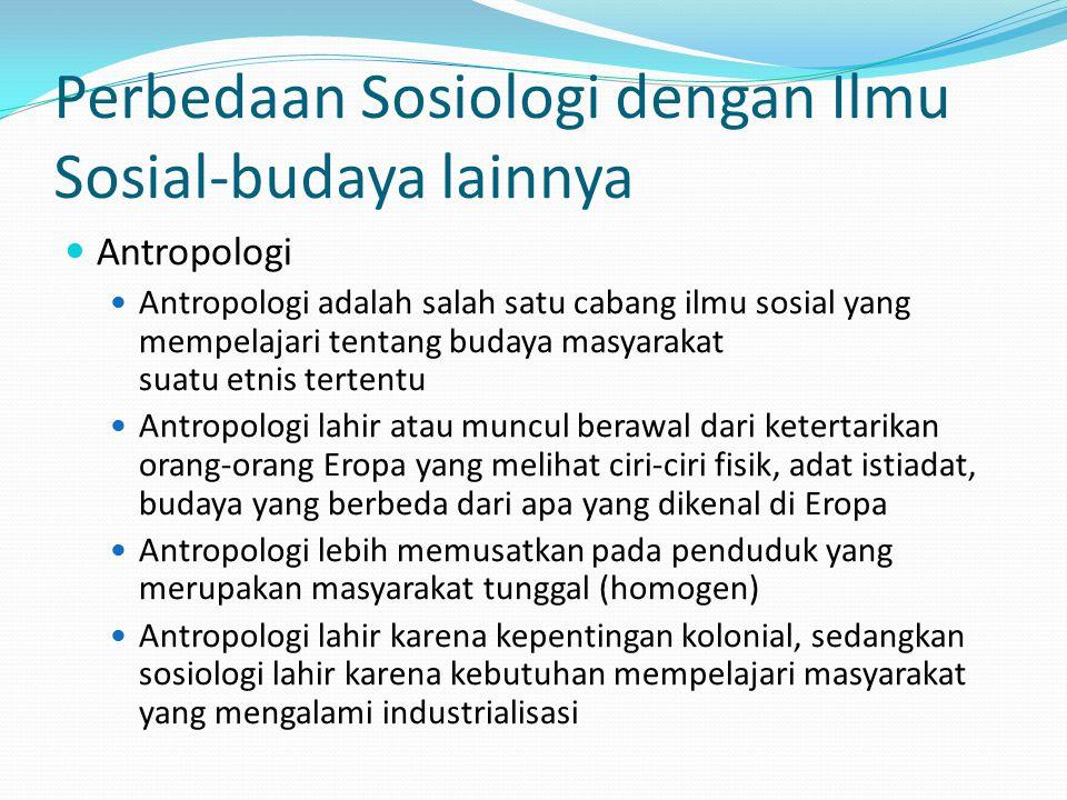Perbedaan Sosiologi dengan Ilmu Sosial-budaya lainnya Antropologi Antropologi adalah salah satu cabang ilmu sosial yang mempelajari tentang budaya mas