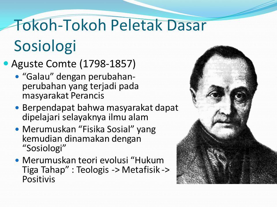 "Tokoh-Tokoh Peletak Dasar Sosiologi Aguste Comte (1798-1857) ""Galau"" dengan perubahan- perubahan yang terjadi pada masyarakat Perancis Berpendapat bah"