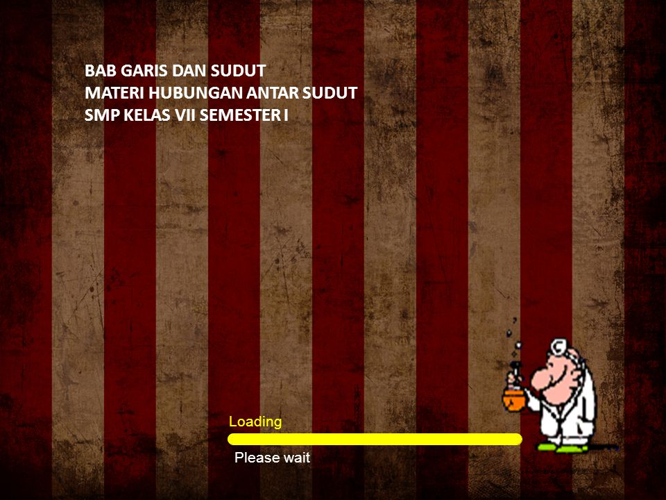 Loading Please wait BAB GARIS DAN SUDUT MATERI HUBUNGAN ANTAR SUDUT SMP KELAS VII SEMESTER I