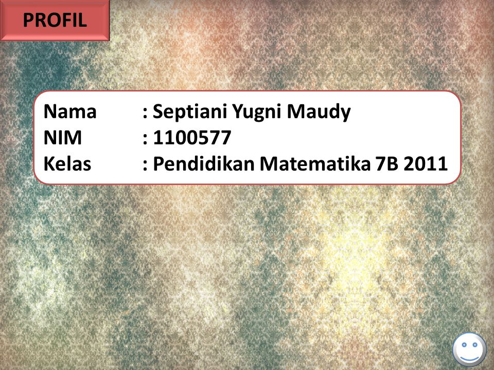 PROFIL Nama: Septiani Yugni Maudy NIM: 1100577 Kelas: Pendidikan Matematika 7B 2011
